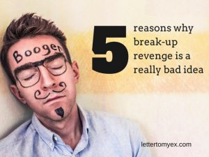 5 reasons why break-up revenge is a really bad idea