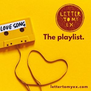 Letter To My Ex | The playlist